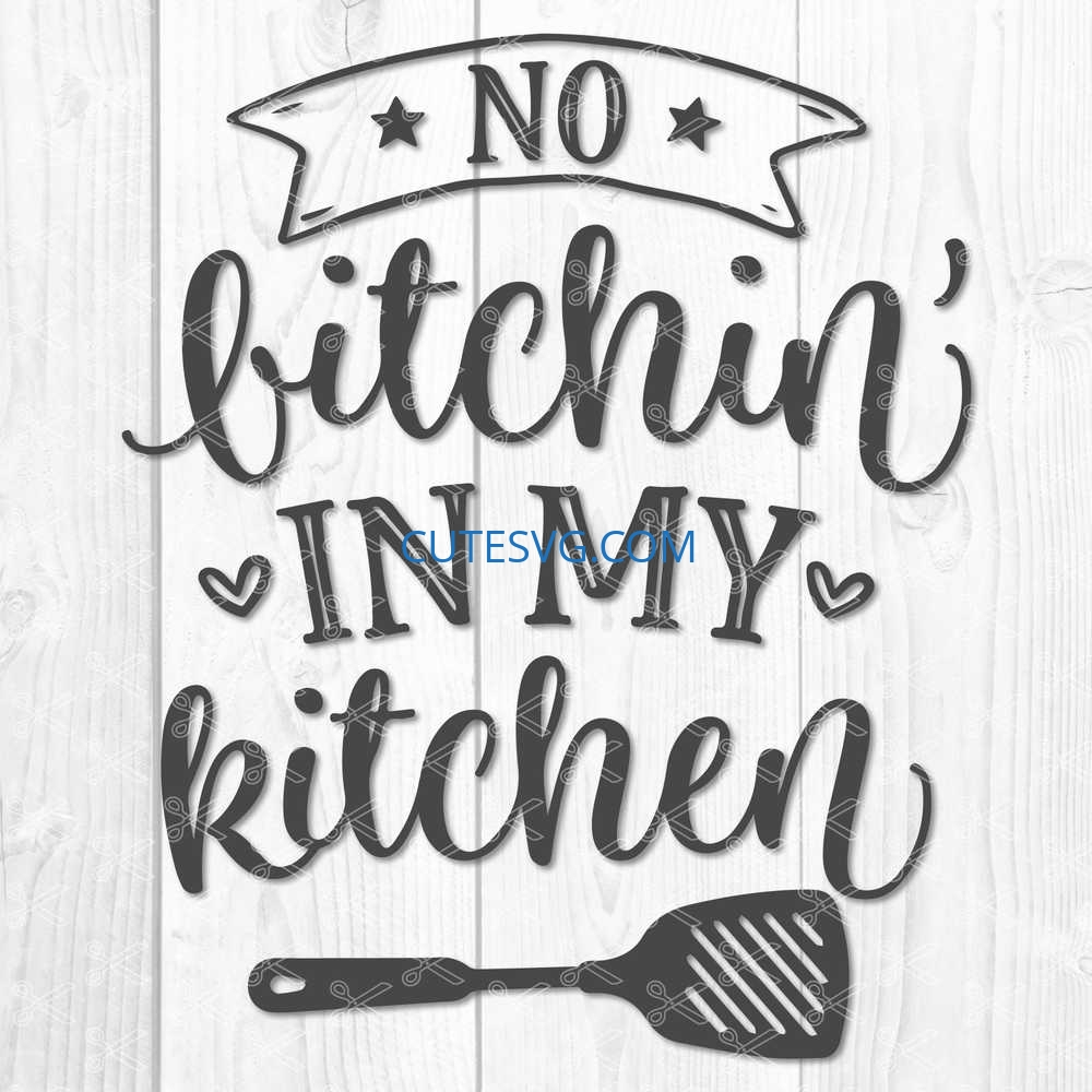 No Bitchin In My Kitchen SVG DXF PNG