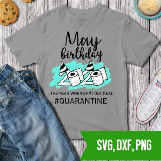 May 2020 - quarantine birthday t-shirt - SVG DXF PNG Cut files