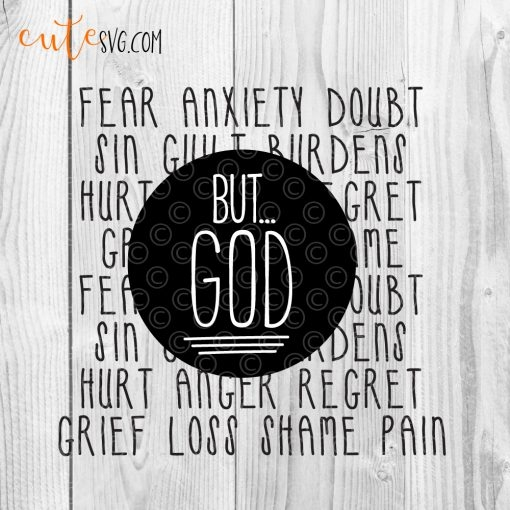 Fear anxiety doubt sin but god grief loss shame pain