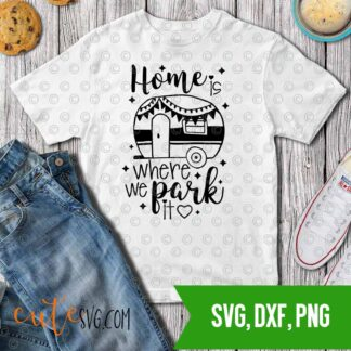 Home is where we park it Camper camping SVG DXF PNG Cut files