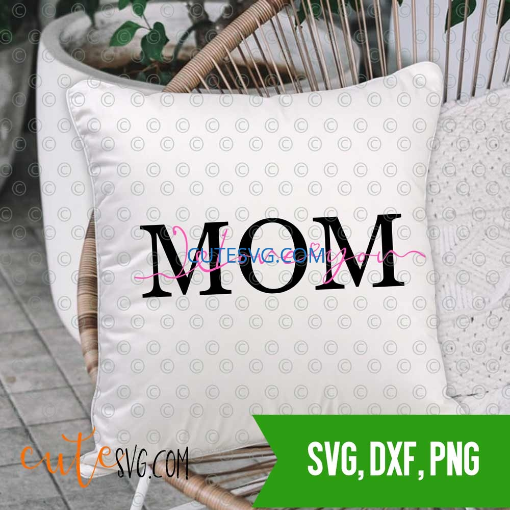 Instant Download Love You Mom svg Clipart Mothers Day svg SVG files for Cricut 5 Styles cut files PNG