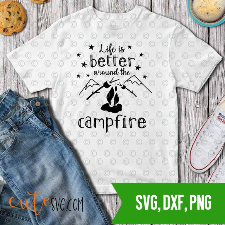 Life is better around the campfire SVG DXF PNG Camping Cut files