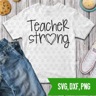 Teacher strong Teach Strong Teacher SVG DXF PNG Cut files