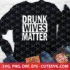 Drunk Wives Matter SVG File