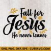 Fall for Jesus He never leaves svg